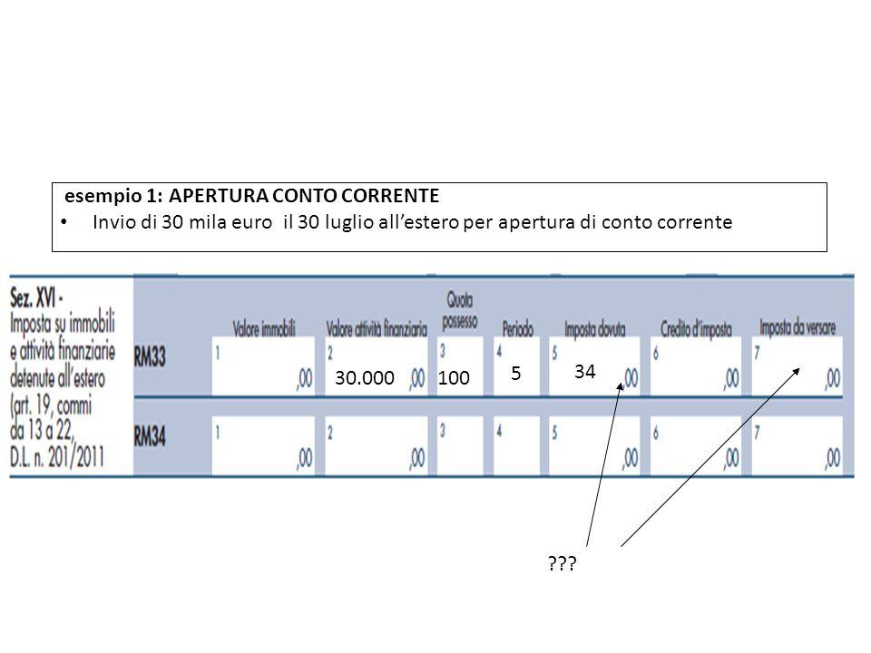 QUADRO RW La compilazione. esempio 1: APERTURA CONTO CORRENTE. Invio di 30 mila euro il 30 luglio all'estero per apertura di conto corrente.