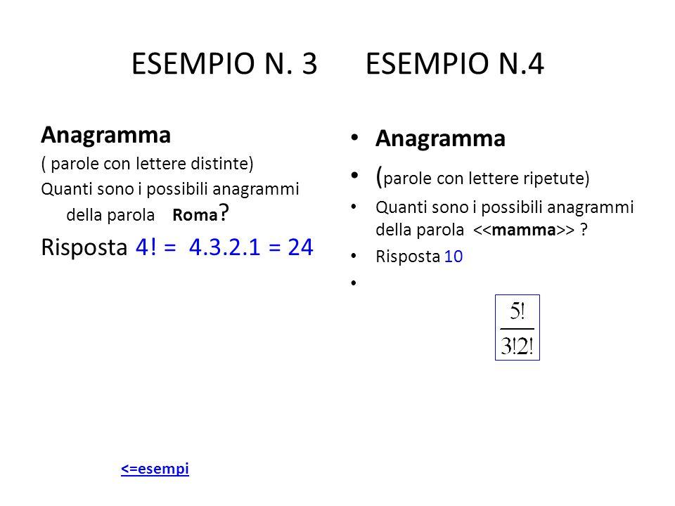 ESEMPIO N. 3 ESEMPIO N.4 Anagramma Risposta 4! = 4.3.2.1 = 24