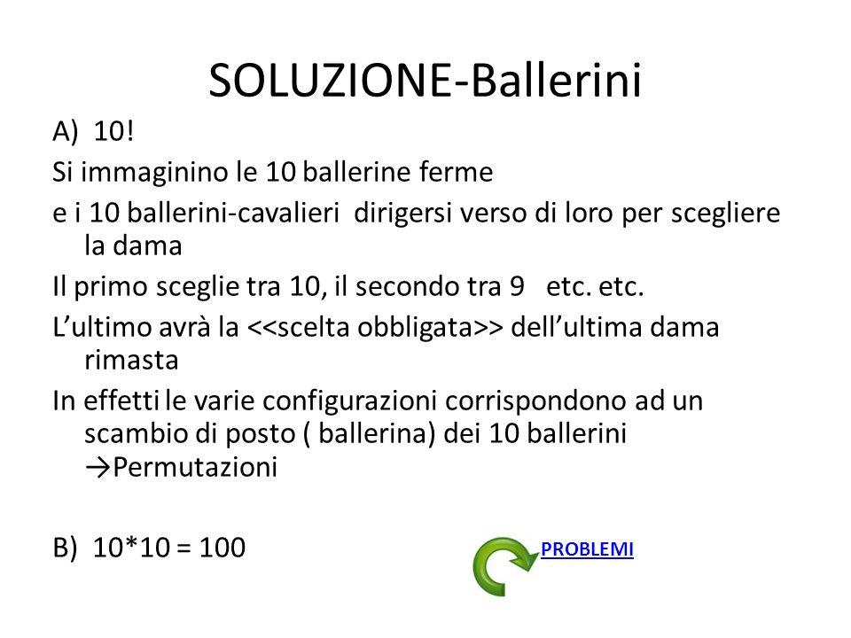 SOLUZIONE-Ballerini A) 10! Si immaginino le 10 ballerine ferme