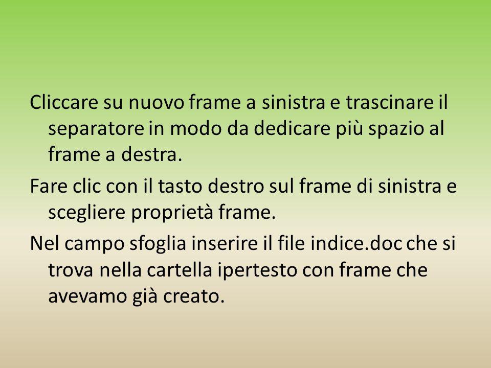 Cliccare su nuovo frame a sinistra e trascinare il separatore in modo da dedicare più spazio al frame a destra.