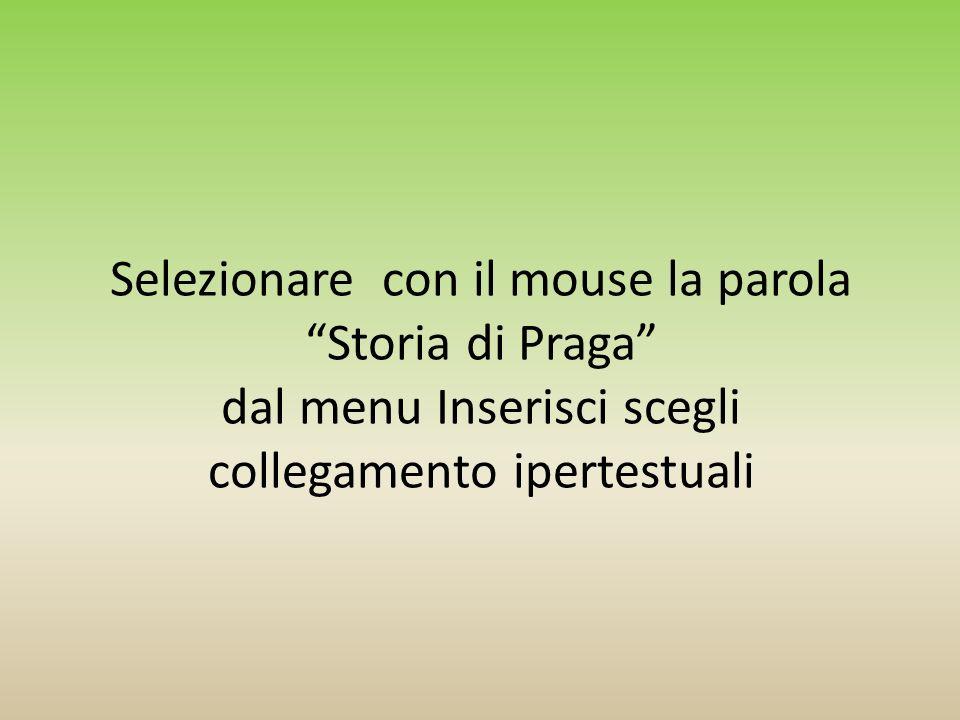 Selezionare con il mouse la parola Storia di Praga dal menu Inserisci scegli collegamento ipertestuali