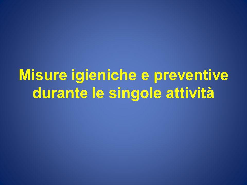 Misure igieniche e preventive durante le singole attività