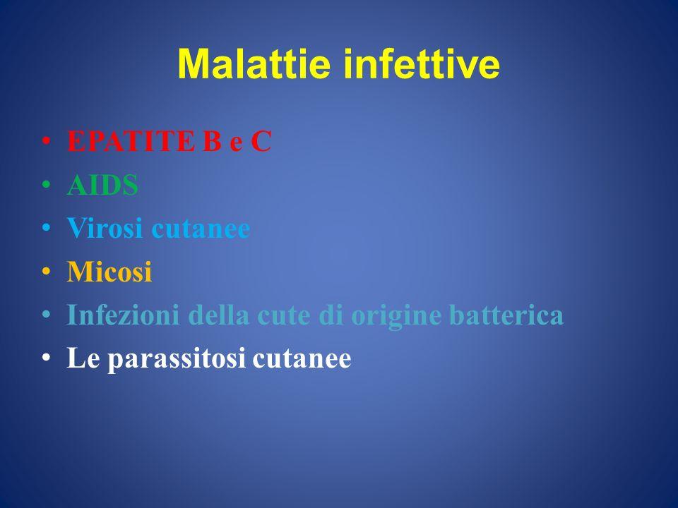 Malattie infettive EPATITE B e C AIDS Virosi cutanee Micosi