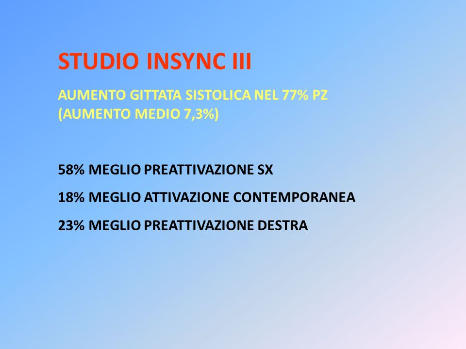 STUDIO INSYNC III AUMENTO GITTATA SISTOLICA NEL 77% PZ (AUMENTO MEDIO 7,3%) 58% MEGLIO PREATTIVAZIONE SX.