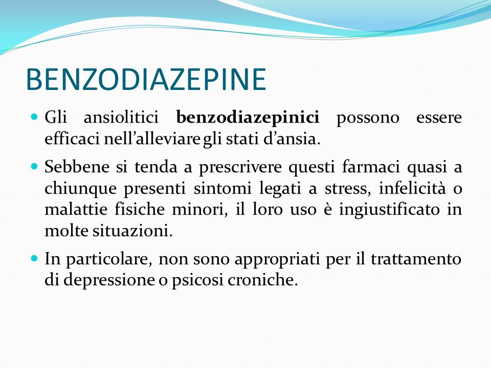 BENZODIAZEPINE Gli ansiolitici benzodiazepinici possono essere efficaci nell'alleviare gli stati d'ansia.