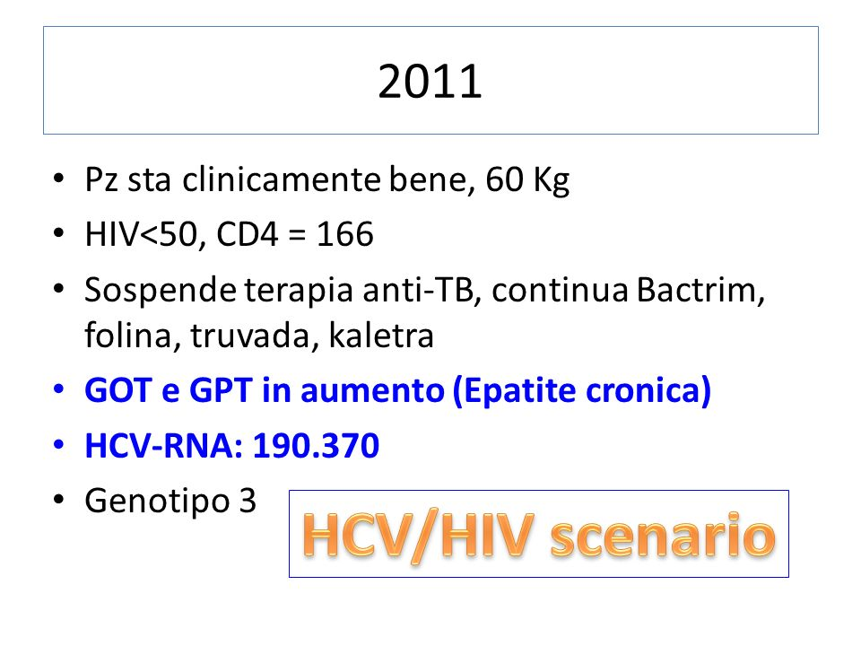 HCV/HIV scenario 2011 Pz sta clinicamente bene, 60 Kg
