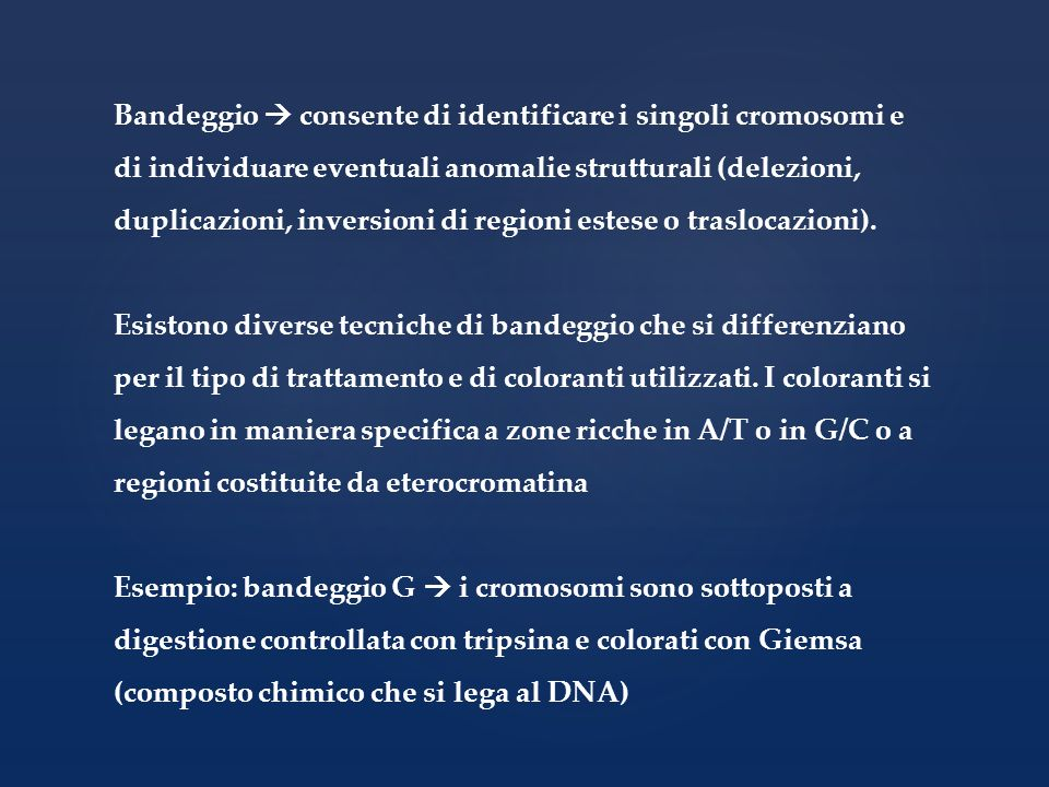 Bandeggio  consente di identificare i singoli cromosomi e di individuare eventuali anomalie strutturali (delezioni, duplicazioni, inversioni di regioni estese o traslocazioni).