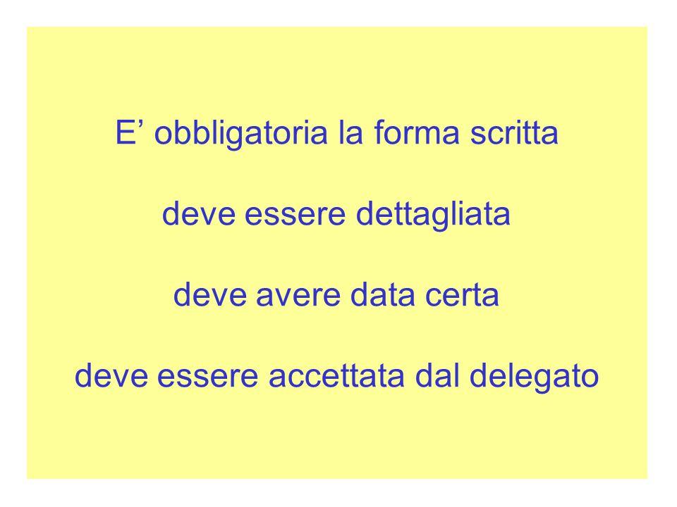 E' obbligatoria la forma scritta deve essere dettagliata deve avere data certa deve essere accettata dal delegato