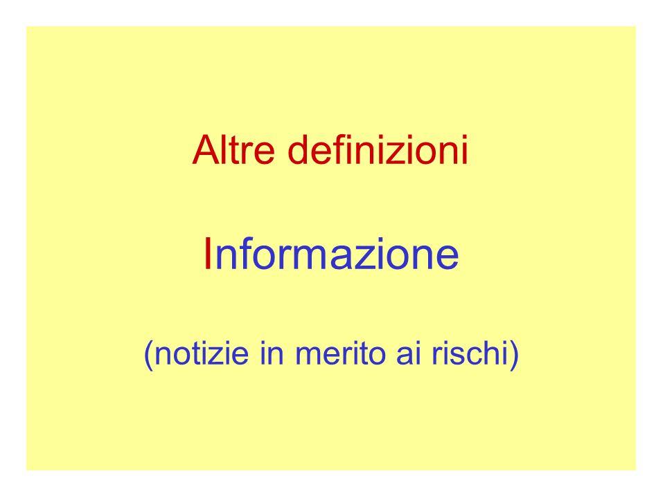 Altre definizioni Informazione (notizie in merito ai rischi)