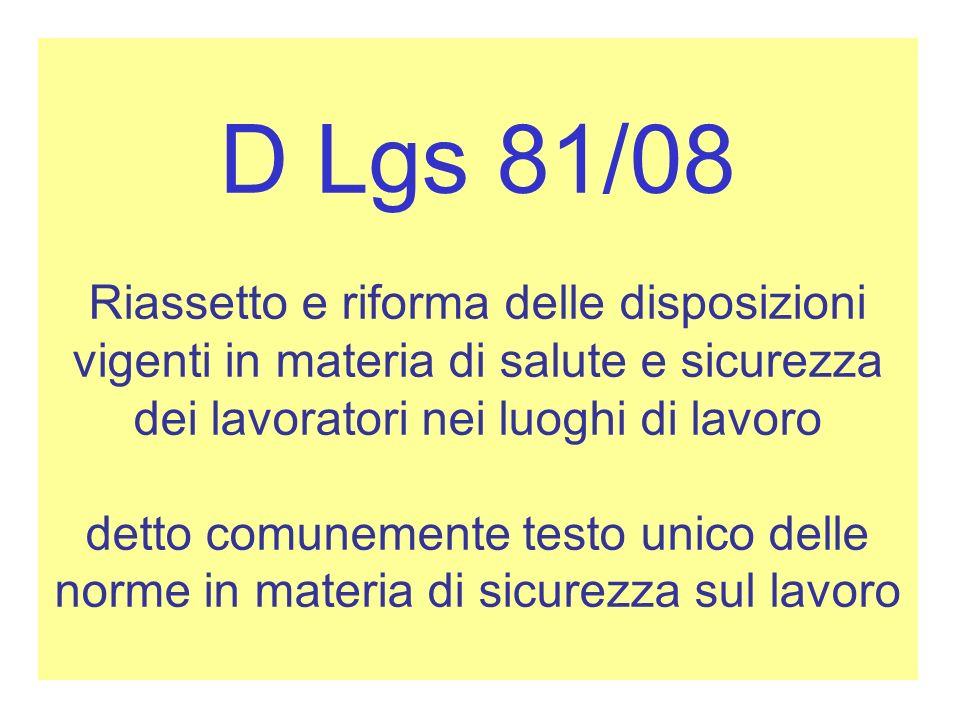 D Lgs 81/08 Riassetto e riforma delle disposizioni vigenti in materia di salute e sicurezza dei lavoratori nei luoghi di lavoro detto comunemente testo unico delle norme in materia di sicurezza sul lavoro