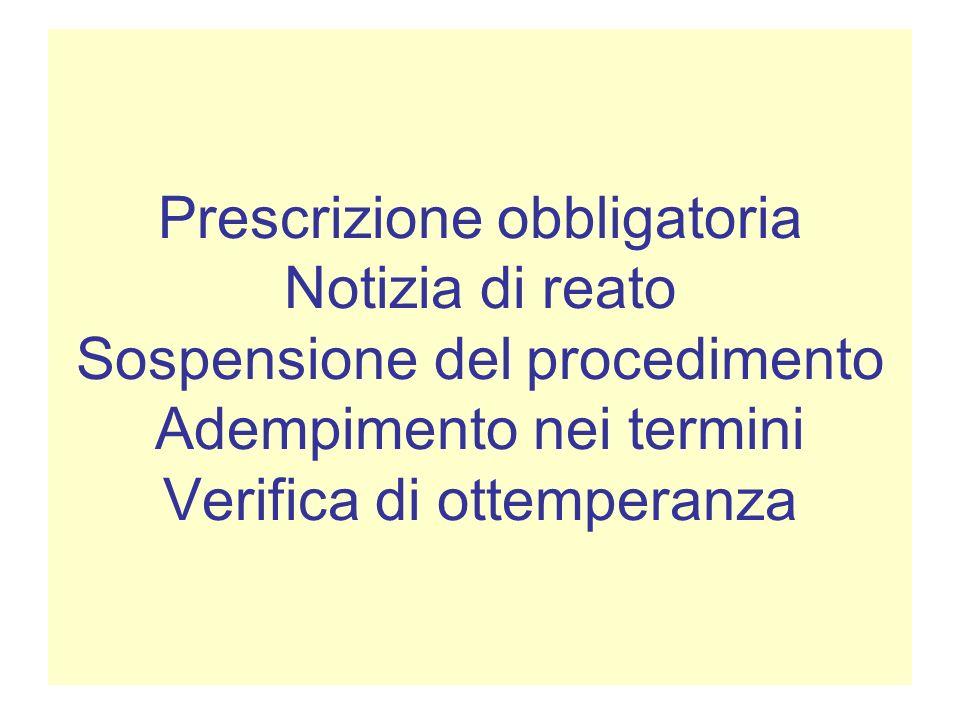 Prescrizione obbligatoria Notizia di reato Sospensione del procedimento Adempimento nei termini Verifica di ottemperanza