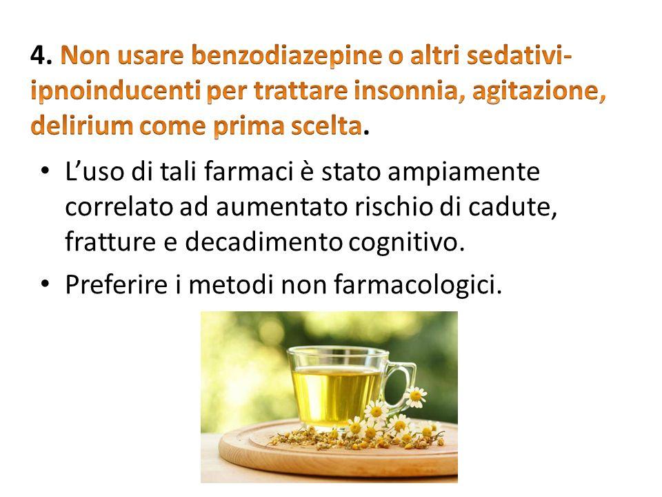 4. Non usare benzodiazepine o altri sedativi-ipnoinducenti per trattare insonnia, agitazione, delirium come prima scelta.