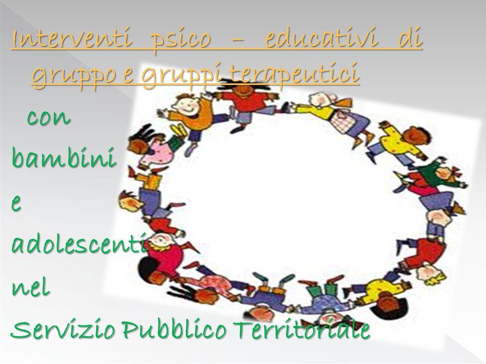 Interventi psico – educativi di gruppo e gruppi terapeutici con bambini e adolescenti nel Servizio Pubblico Territoriale