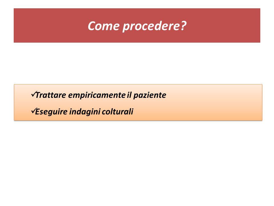 Come procedere Trattare empiricamente il paziente
