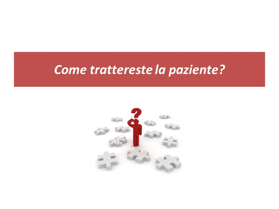 Come trattereste la paziente