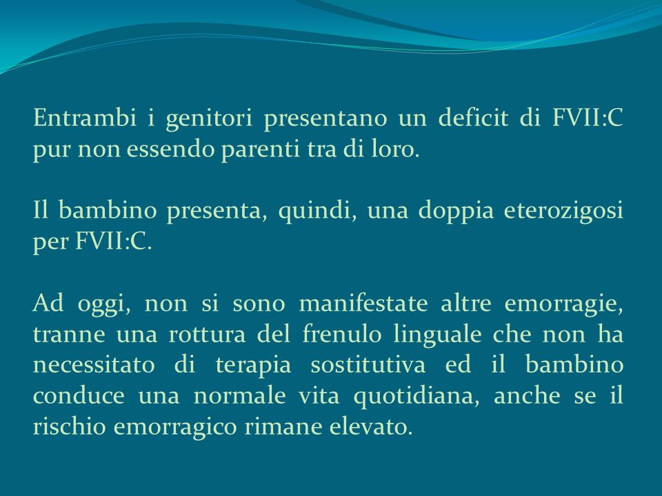 Entrambi i genitori presentano un deficit di FVII:C pur non essendo parenti tra di loro.