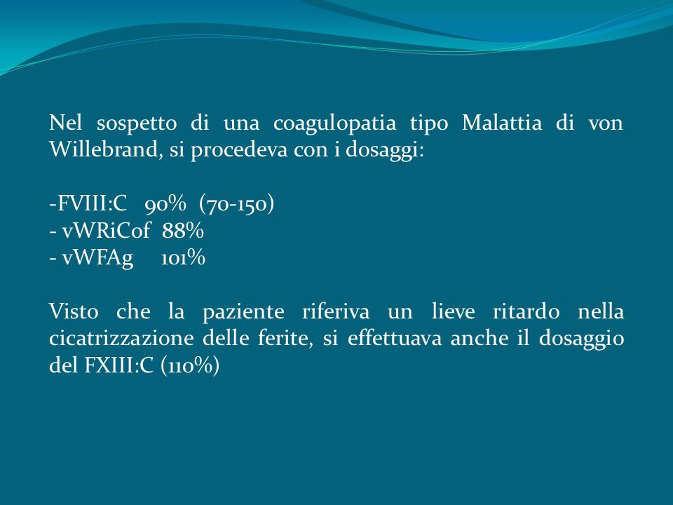 Nel sospetto di una coagulopatia tipo Malattia di von Willebrand, si procedeva con i dosaggi: