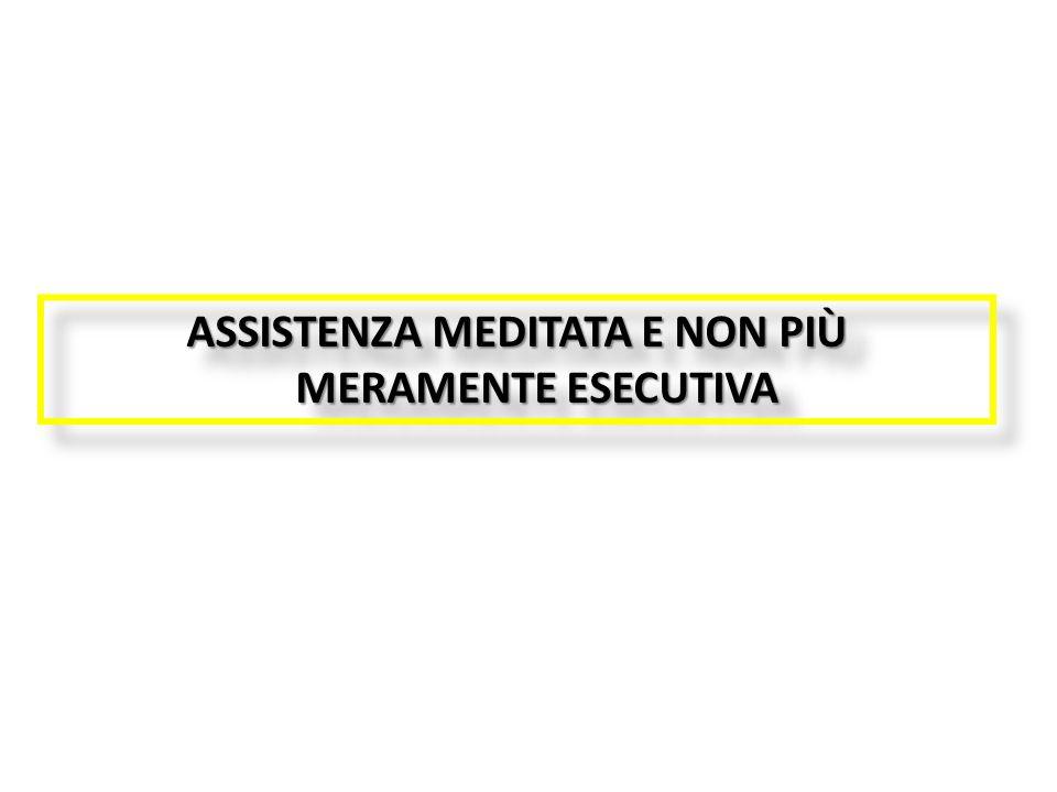 ASSISTENZA MEDITATA E NON PIÙ MERAMENTE ESECUTIVA