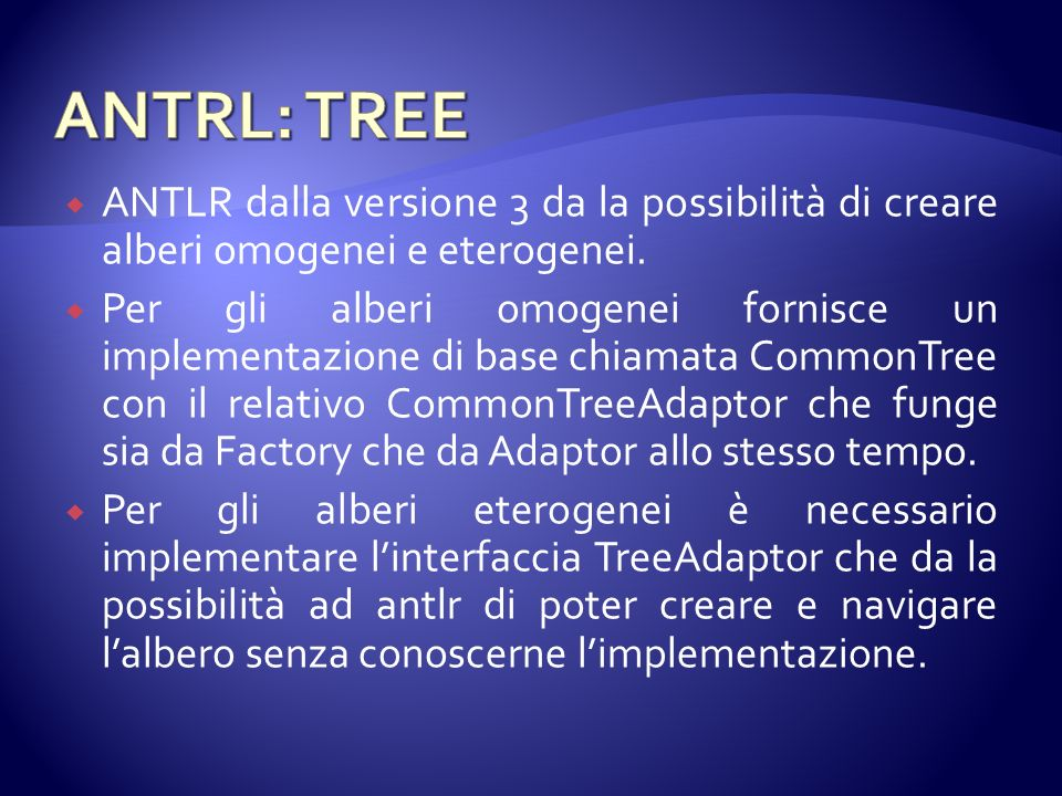 ANTRL: TREE ANTLR dalla versione 3 da la possibilità di creare alberi omogenei e eterogenei.