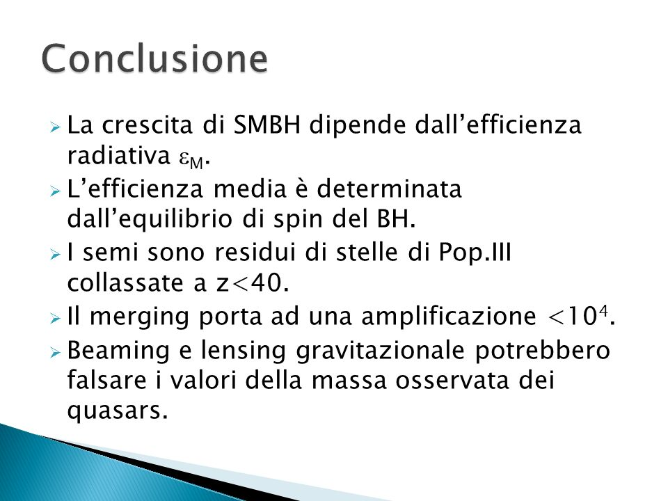 Conclusione La crescita di SMBH dipende dall'efficienza radiativa eM.