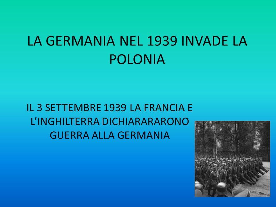 LA GERMANIA NEL 1939 INVADE LA POLONIA
