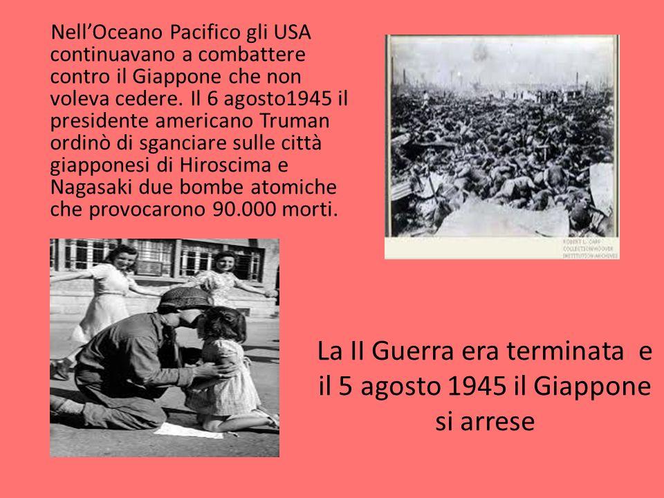 La II Guerra era terminata e il 5 agosto 1945 il Giappone si arrese