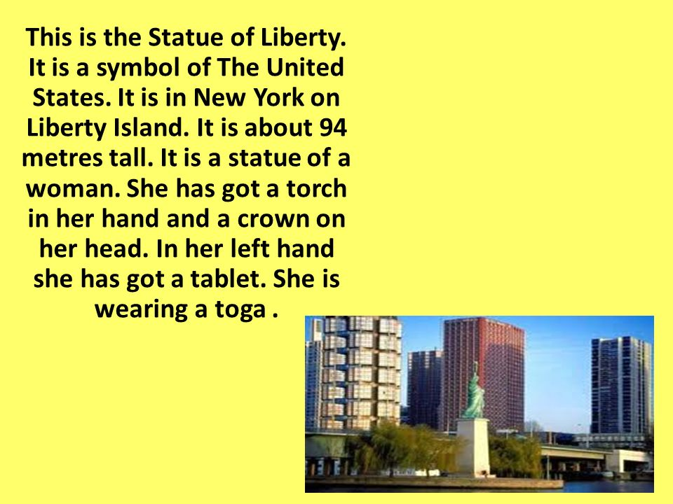 This is the Statue of Liberty. It is a symbol of The United States
