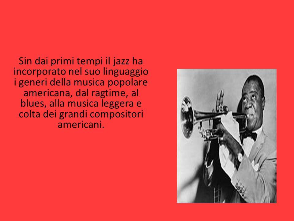 Sin dai primi tempi il jazz ha incorporato nel suo linguaggio i generi della musica popolare americana, dal ragtime, al blues, alla musica leggera e colta dei grandi compositori americani.