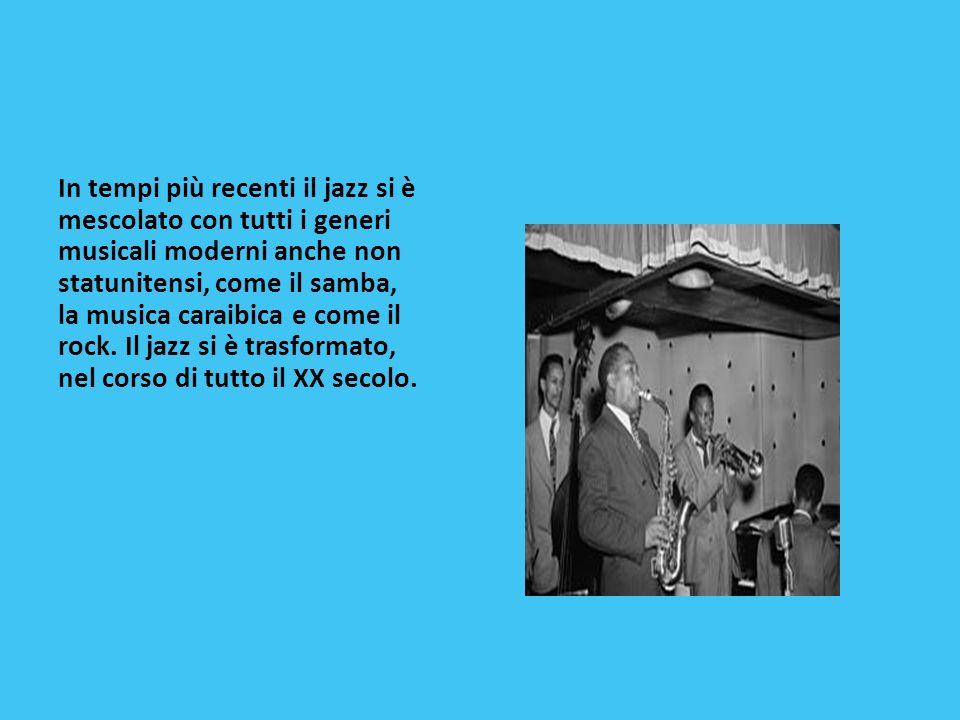 In tempi più recenti il jazz si è mescolato con tutti i generi musicali moderni anche non statunitensi, come il samba, la musica caraibica e come il rock.