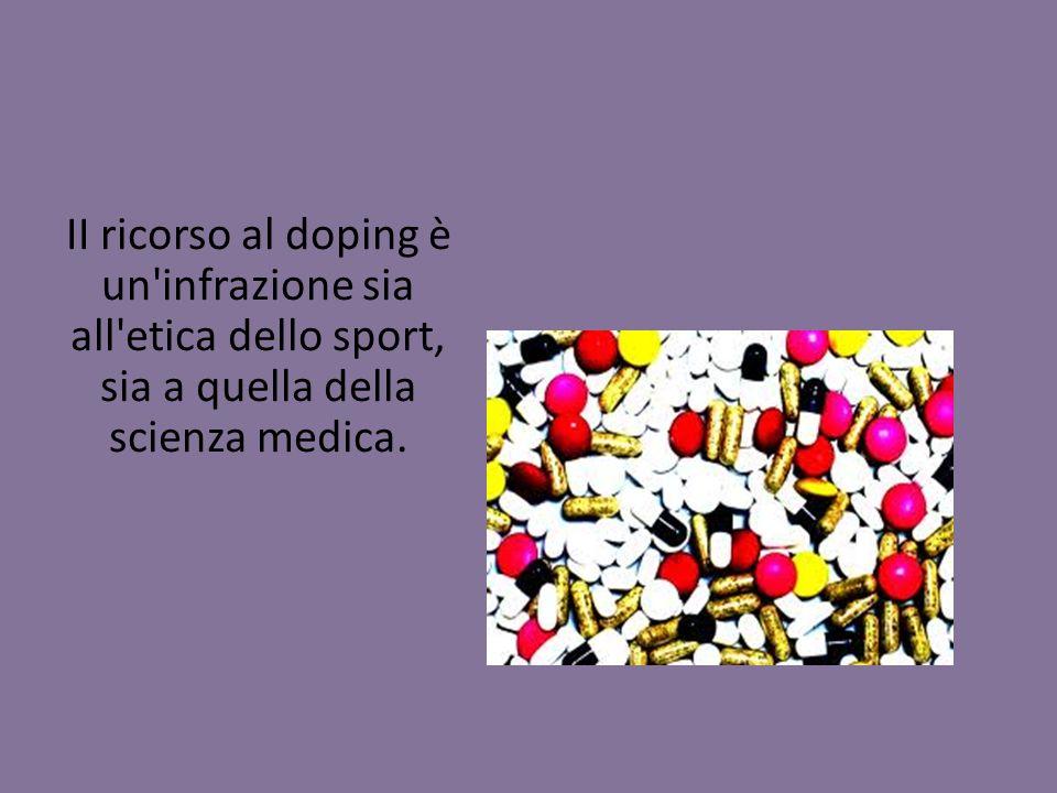 II ricorso al doping è un infrazione sia all etica dello sport, sia a quella della scienza medica.