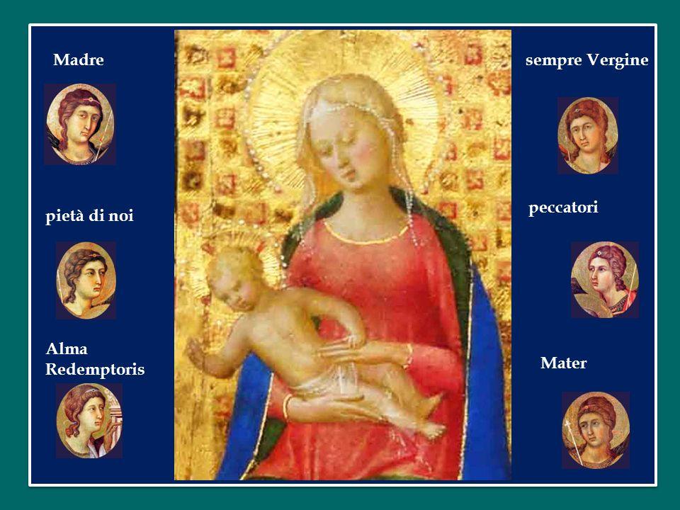 Madre sempre Vergine peccatori pietà di noi Alma Redemptoris Mater