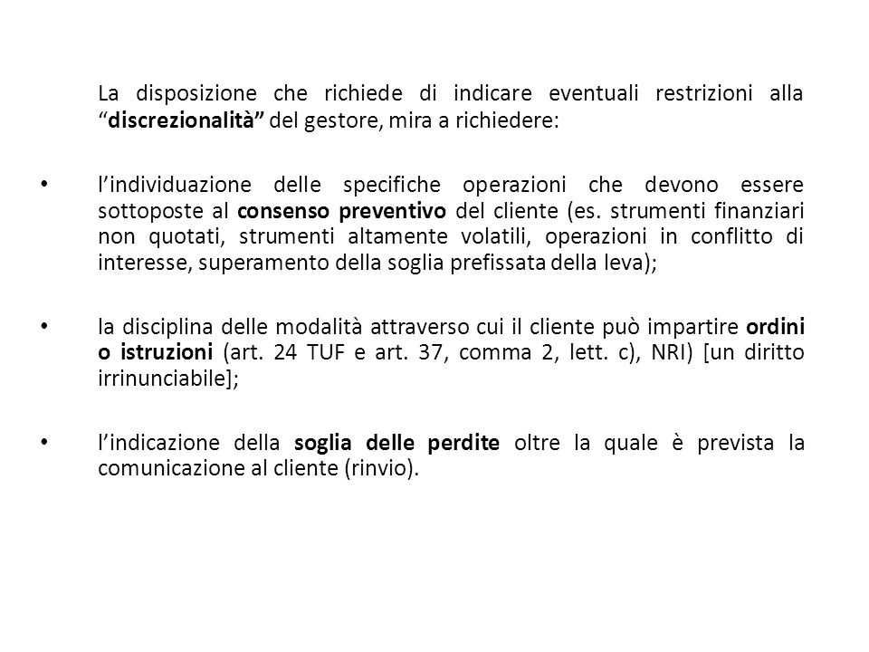 La disposizione che richiede di indicare eventuali restrizioni alla discrezionalità del gestore, mira a richiedere: