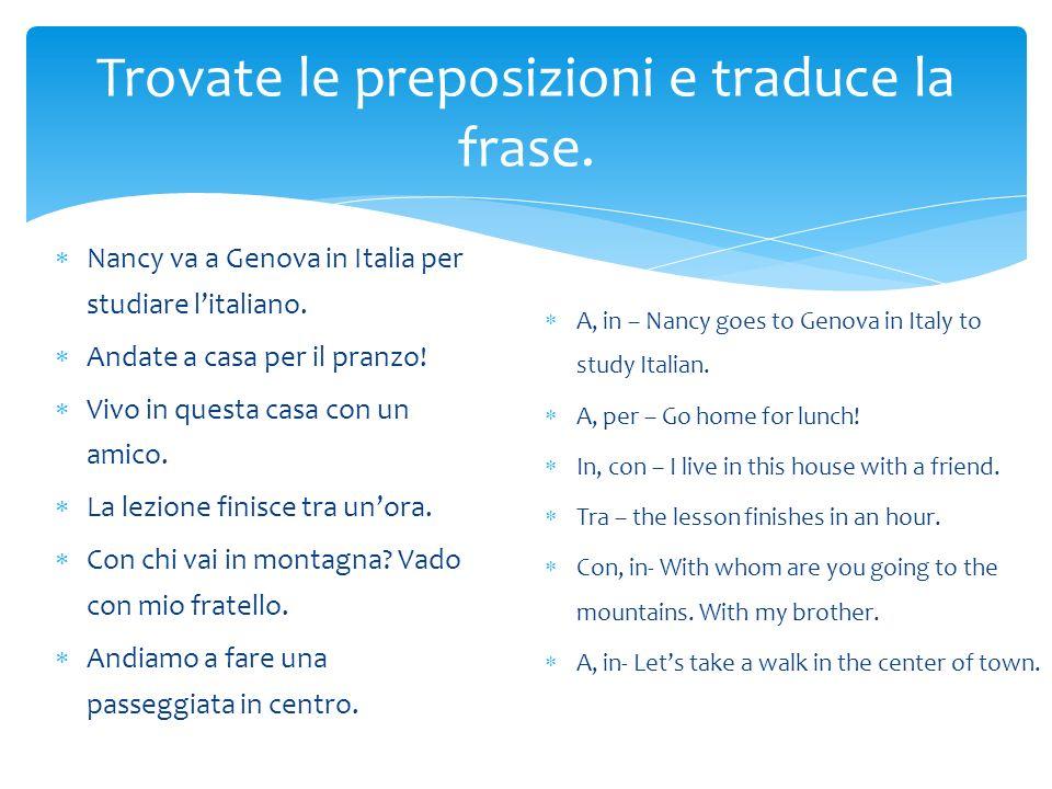 Trovate le preposizioni e traduce la frase.