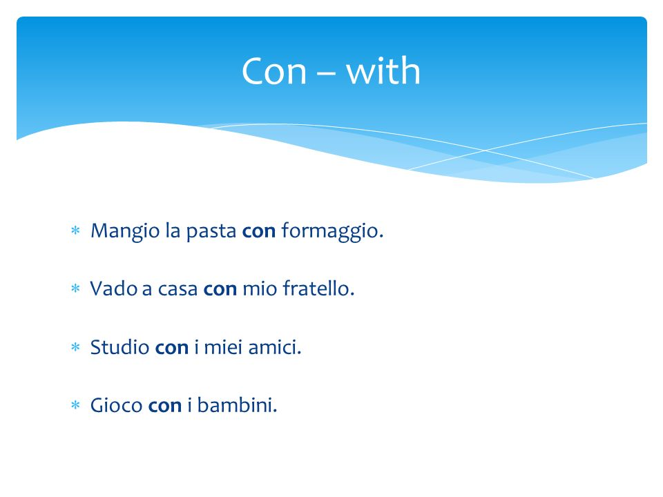 Con – with Mangio la pasta con formaggio.
