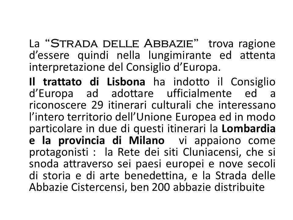 La Strada delle Abbazie trova ragione d'essere quindi nella lungimirante ed attenta interpretazione del Consiglio d'Europa.