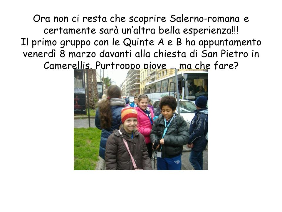 Ora non ci resta che scoprire Salerno-romana e certamente sarà un'altra bella esperienza!!.