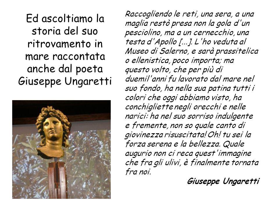 Ed ascoltiamo la storia del suo ritrovamento in mare raccontata anche dal poeta Giuseppe Ungaretti