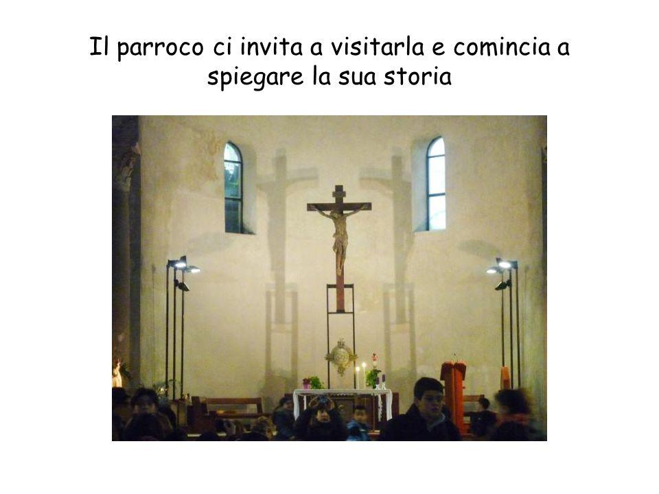 Il parroco ci invita a visitarla e comincia a spiegare la sua storia