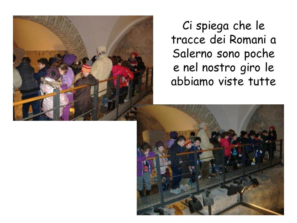 Ci spiega che le tracce dei Romani a Salerno sono poche e nel nostro giro le abbiamo viste tutte