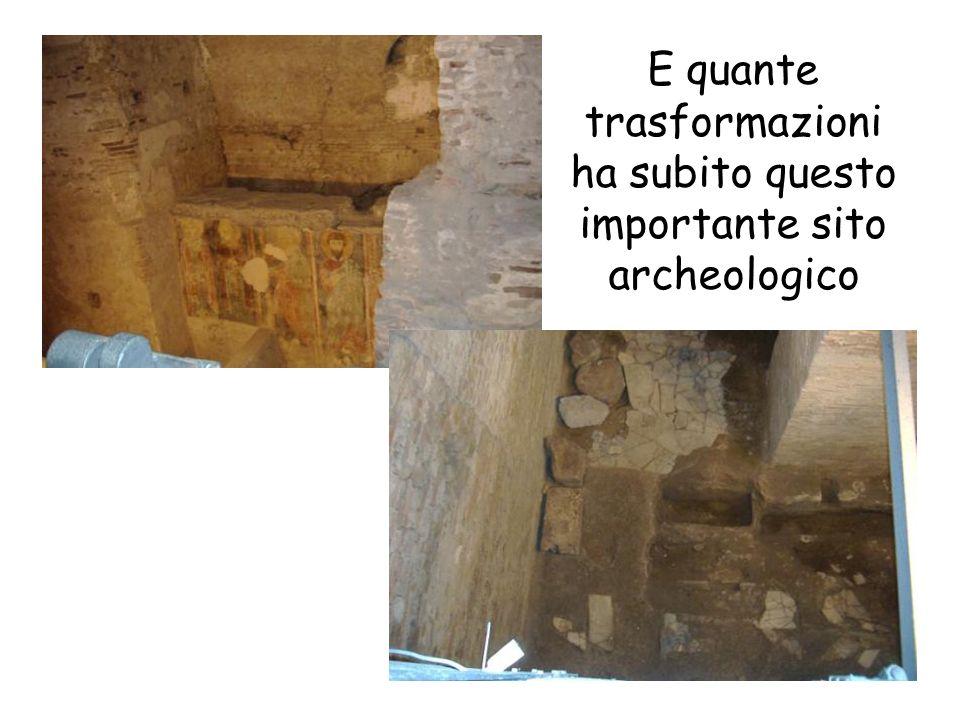 E quante trasformazioni ha subito questo importante sito archeologico