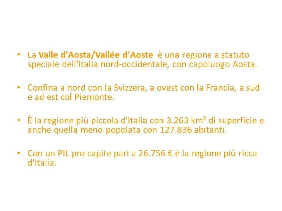 La Valle d Aosta/Vallée d Aoste è una regione a statuto speciale dell Italia nord-occidentale, con capoluogo Aosta.