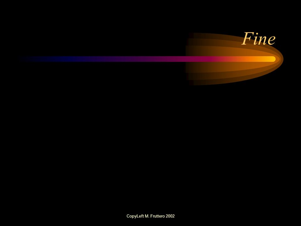 Fine CopyLeft M. Fruttero 2002