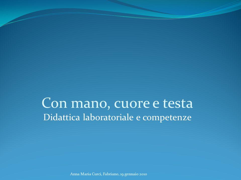 Con mano, cuore e testa Didattica laboratoriale e competenze