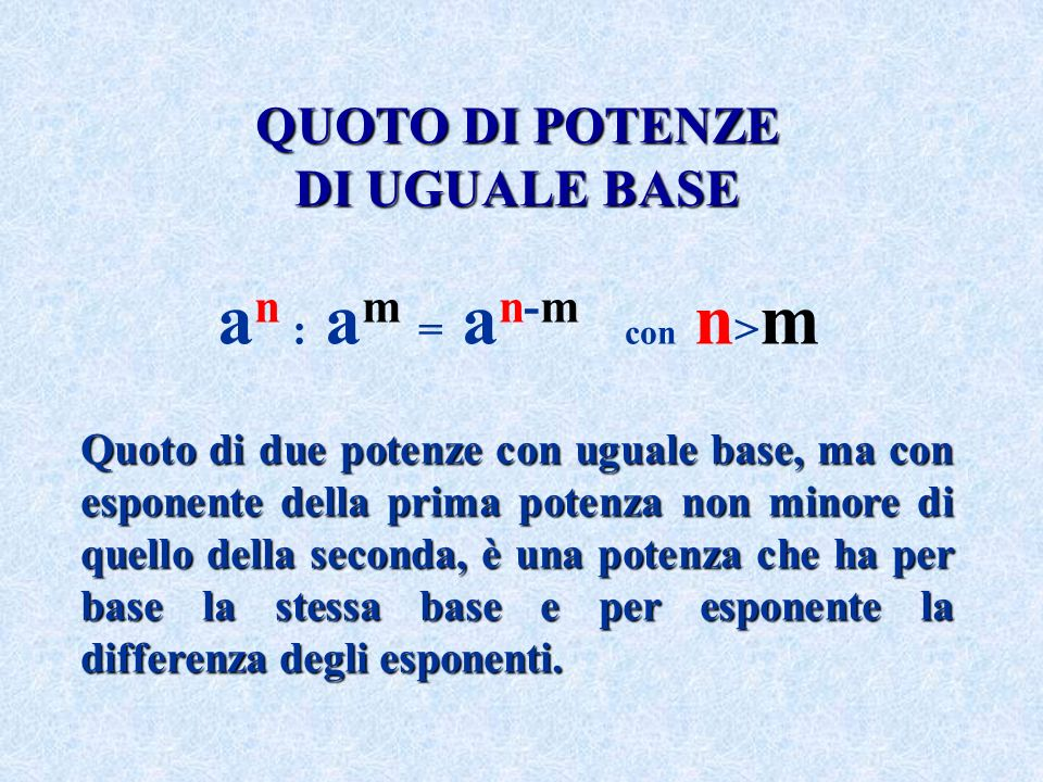an : am = an-m con n>m QUOTO DI POTENZE DI UGUALE BASE