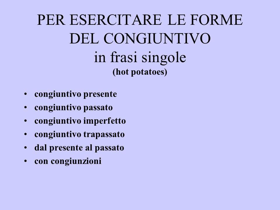 PER ESERCITARE LE FORME DEL CONGIUNTIVO in frasi singole (hot potatoes)