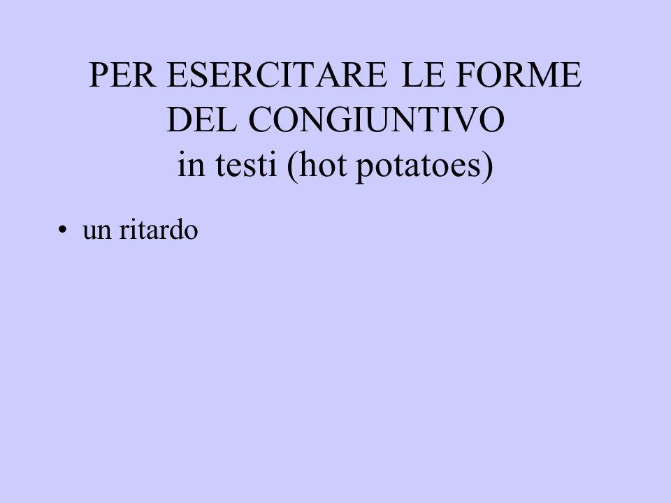 PER ESERCITARE LE FORME DEL CONGIUNTIVO in testi (hot potatoes)