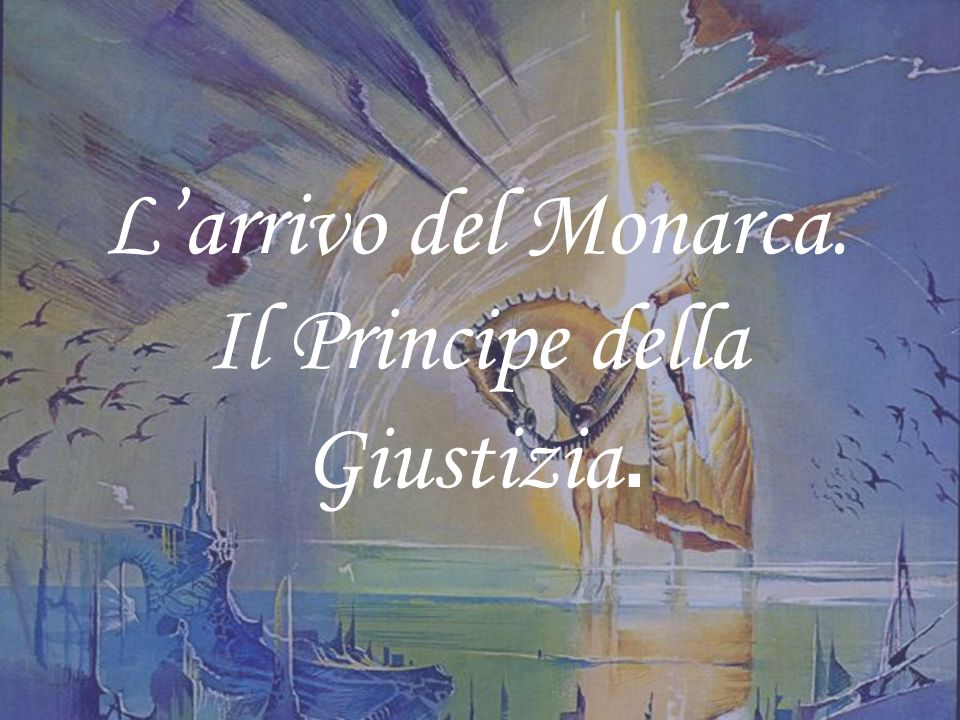 L'arrivo del Monarca. Il Principe della Giustizia.
