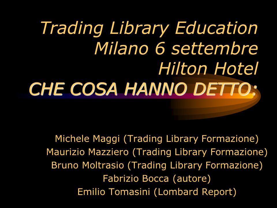 Trading Library Education Milano 6 settembre Hilton Hotel CHE COSA HANNO DETTO:
