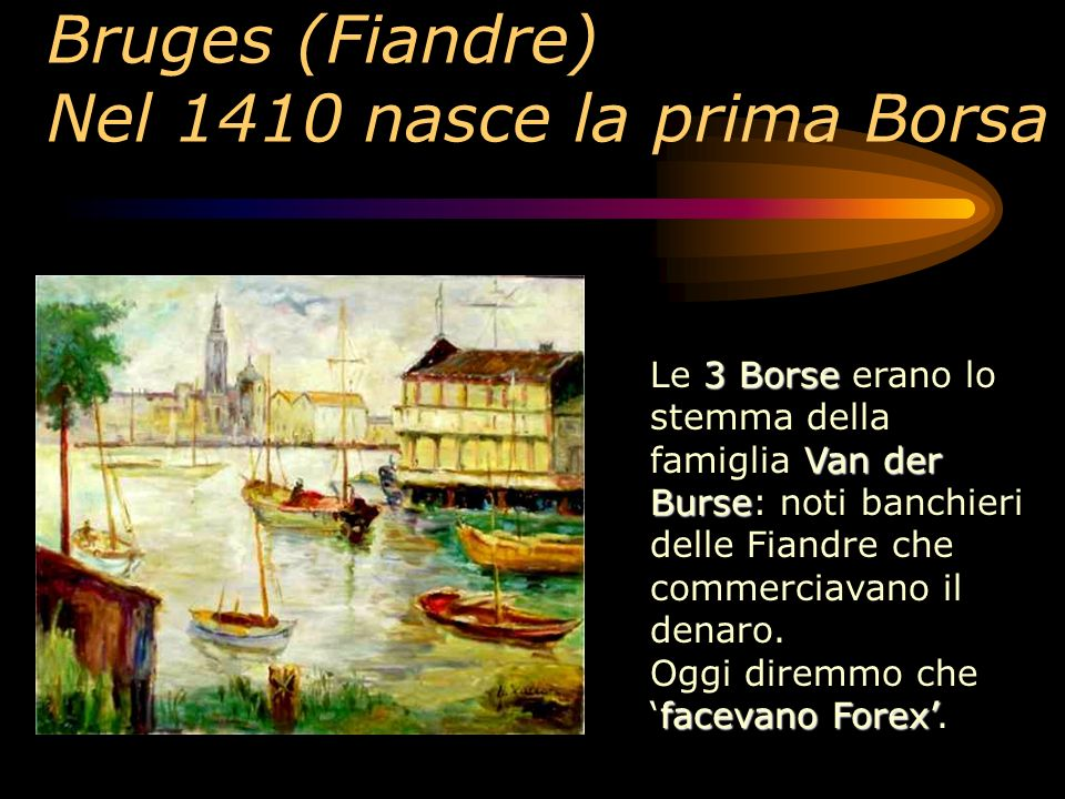 Bruges (Fiandre) Nel 1410 nasce la prima Borsa