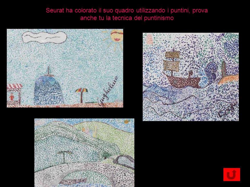 Seurat ha colorato il suo quadro utilizzando i puntini, prova anche tu la tecnica del puntinismo
